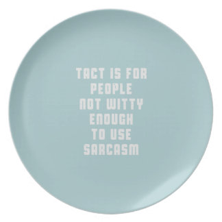Tact is for people, not witty enough to use sarcas plate