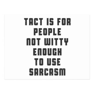 Tact is for people, not witty enough to use sarcas postcard