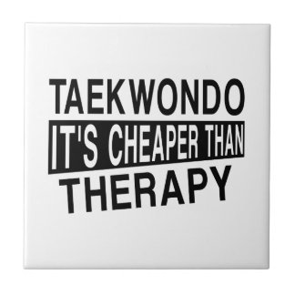 TAEKWONDO IT IS CHEAPER THAN THERAPY CERAMIC TILE