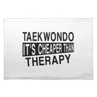 TAEKWONDO IT IS CHEAPER THAN THERAPY CLOTH PLACEMAT