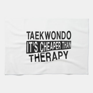 TAEKWONDO IT IS CHEAPER THAN THERAPY KITCHEN TOWELS