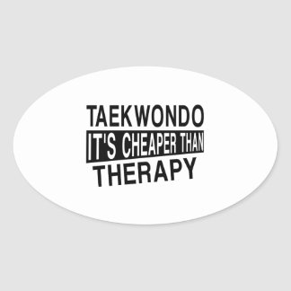 TAEKWONDO IT IS CHEAPER THAN THERAPY OVAL STICKER