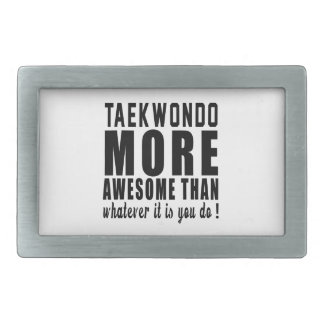 Taekwondo more awesome than whatever it is you do belt buckle