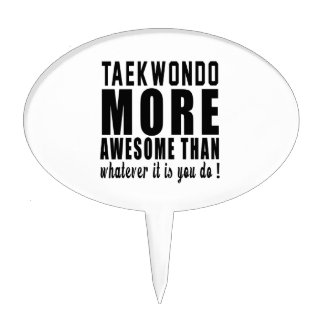 Taekwondo more awesome than whatever it is you do cake toppers