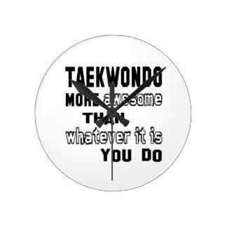 Taekwondo more awesome than whatever it is you do round clocks