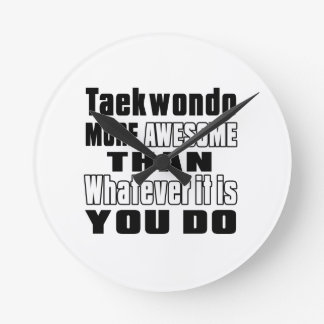 Taekwondo more awesome than whatever it is you do round wall clock