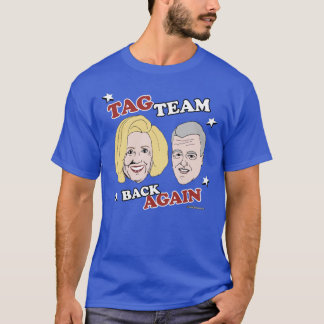 Tag Team Back Again - Hillary and Bill T-Shirt