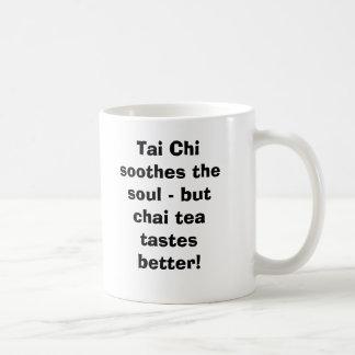Tai Chi soothes the soul - but Chai Tea tastes ... Classic White Coffee Mug