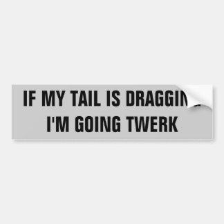 Tail Dragging, Going Twerk Bumper Sticker