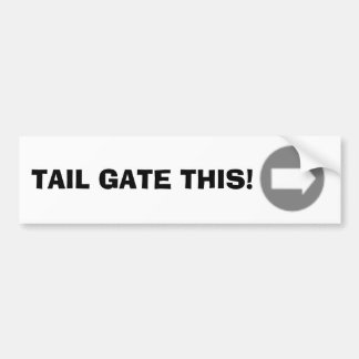 TAIL GATE THIS! BUMPER STICKER