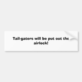 Tail-gaters will be put out the airlock! bumper sticker