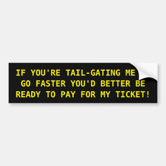 TAIL-GATING BUMPER STICKER FOR THE JERK BEHIND YOU
