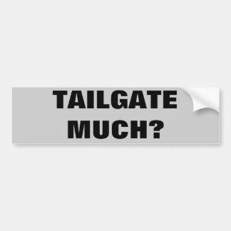 Tailgate Much? Car Bumper Sticker