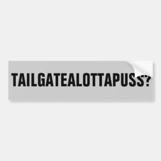 Tailgatealottapuss? Condensed Bumper Sticker
