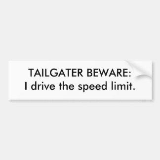 TAILGATER BEWARE:I drive the speed limit. Bumper Sticker