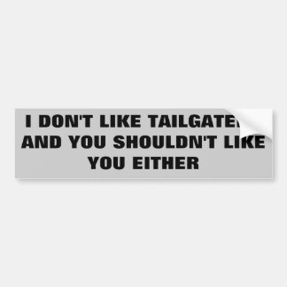 Tailgater - You Shouldn't Like You Bumper Stickers