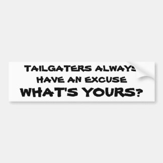 Tailgaters Always Have an Excuse. What's Yours? Bumper Sticker