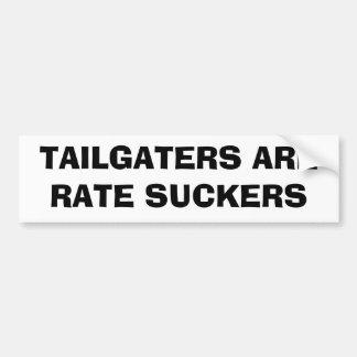 Tailgaters Are Rate Suckers Bumper Sticker