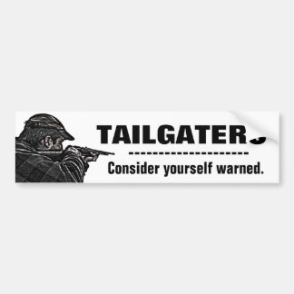 Tailgaters - Consider Yourself Warned Bumper Sticker
