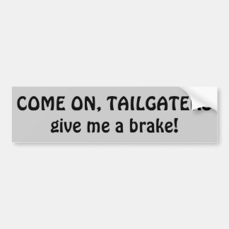 Tailgaters, Give me a brake Bumper Sticker
