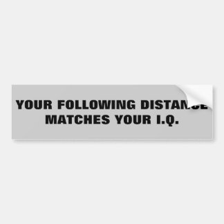 Tailgaters IQ? Same as Following Distance Bumper Sticker