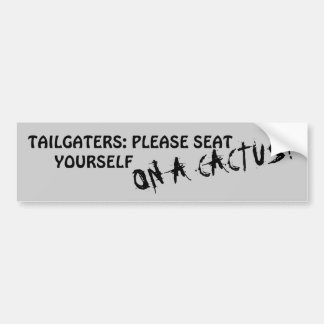 Tailgaters: Please Seat Yourself On A Cactus Bumper Sticker