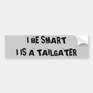 Tailgaters think they is be smart car bumper sticker