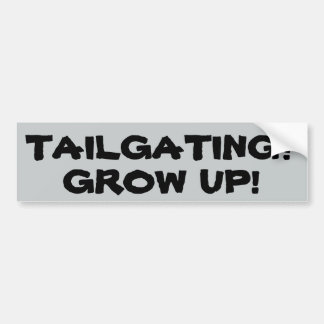 TAILGATING? GROW UP! (island font) Bumper Sticker