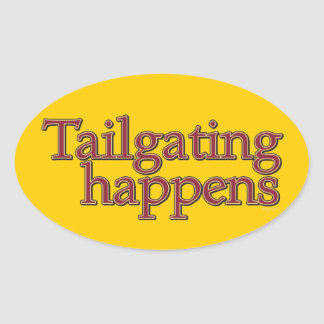 Tailgating Happens. Oval Sticker