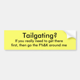 Tailgating?, If you really need to get therefir... Car Bumper Sticker