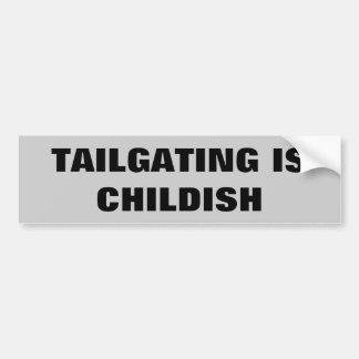 Tailgating Is Childish Bumper Sticker