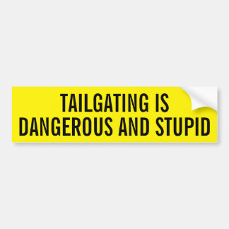 Tailgating is Dangerous and Stupid Bumper Sticker