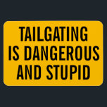 """Tailgating is Dangerous and Stupid Magnet<br><div class=""""desc"""">This magnet can be placed on the back of your car to tell tailgaters to knock it off.</div>"""