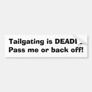 Tailgating is DEADLYPass me or back off! Car Bumper Sticker