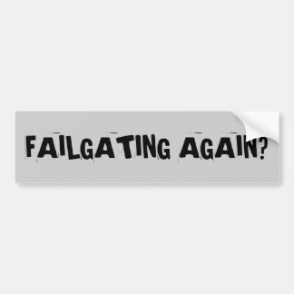 Tailgating is Failgating Car Bumper Sticker