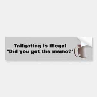 Tailgating is Illegal, Get the Memo? Car Bumper Sticker