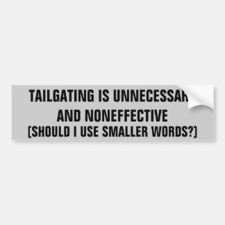 Tailgating is Noneffective and other big words Bumper Sticker