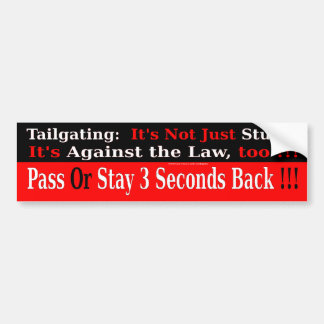 Tailgating:  Not Just Stupid, Against the Law Too Bumper Sticker