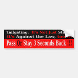 Tailgating:  Not Just Stupid, Against the Law Too Car Bumper Sticker
