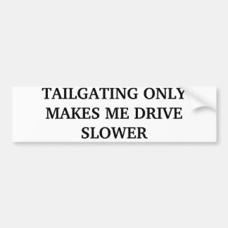 TAILGATING ONLY MAKES ME DRIVE SLOWER BUMPER STICKER