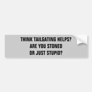 Tailgating? Stoned or Stupid? Bumper Sticker