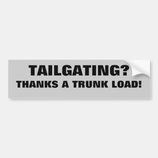 Tailgating? thanks a trunk load bumper sticker