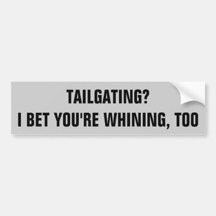 Tailgating whiner bumper sticker