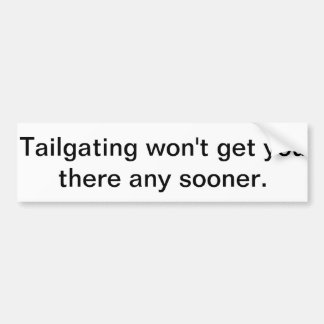 Tailgating Won't get you there any sooner. Car Bumper Sticker
