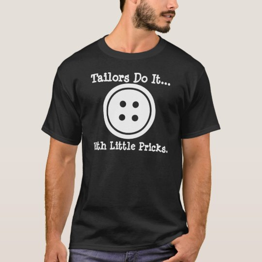 Tailors do it... with little pricks. T-Shirt