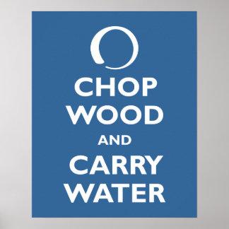 Taje la madera y lleve el agua posters