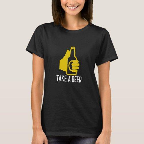 Take A Beer  beer lover drink beer T_Shirt