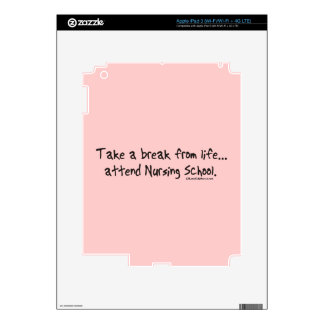 Take a Break from Life - Attend Nursing School iPad 3 Decals