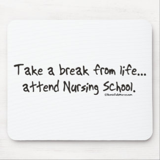 Take a Break from Life - Attend Nursing School Mouse Pad