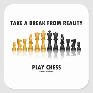 Take A Break From Reality Play Chess Square Sticker